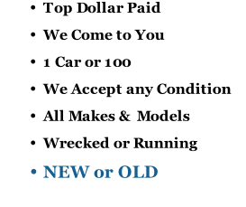 Top Dollar Paid We Come to You 1 Car or 100 We Accept any Condition All Makes &  Models Wrecked or Running NEW or OLD